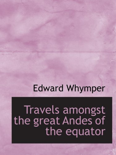 9781115628372: Travels amongst the great Andes of the equator