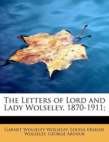 The Letters of Lord and Lady Wolseley,: Wolseley, Garnet Wolseley;