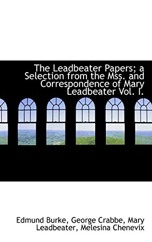 The Leadbeater Papers; a Selection from the Mss. and Correspondence of Mary Leadbeater Vol. I. (1115632906) by Burke, Edmund; Crabbe, George; Leadbeater, Mary