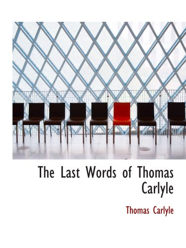 The Last Words of Thomas Carlyle (9781115636032) by Thomas Carlyle