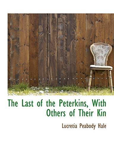 9781115636179: The Last of the Peterkins, With Others of Their Kin