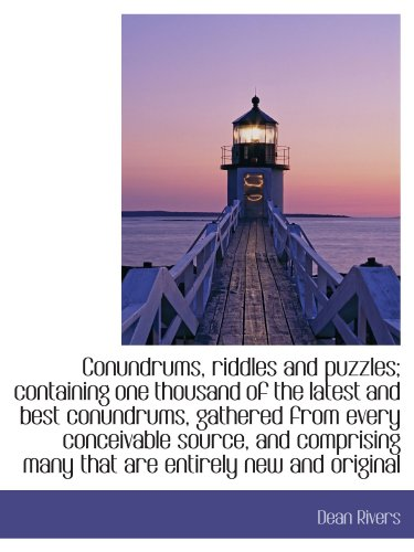 9781115646697: Conundrums, riddles and puzzles; containing one thousand of the latest and best conundrums, gathered