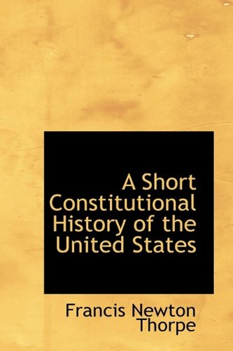 9781115648165: A Short Constitutional History of the United States