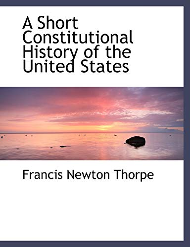 9781115648172: A Short Constitutional History of the United States
