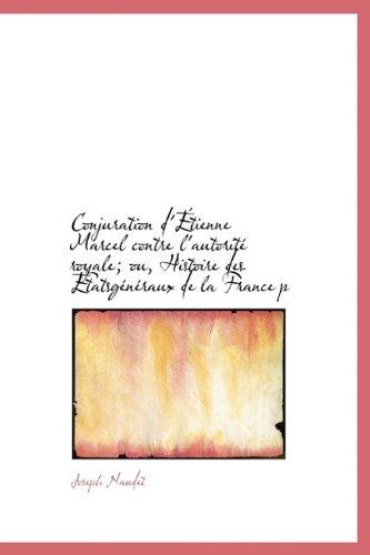 9781115649032: Conjuration d'Étienne Marcel contre l'autorité royale; ou, Histoire des Étatsgénéraux de la France p