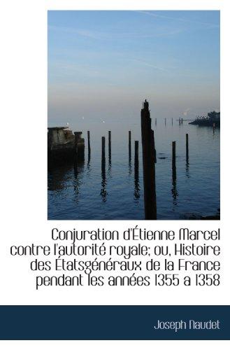 9781115649087: Conjuration d'Étienne Marcel contre l'autorité royale; ou, Histoire des Étatsgénéraux de la France p