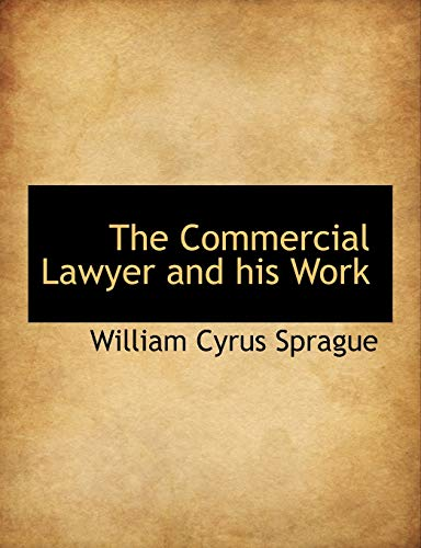 The Commercial Lawyer and his Work: Sprague, William Cyrus