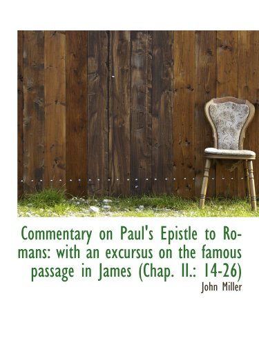 Commentary on Paul's Epistle to Romans: with an excursus on the famous passage in James (Chap. II. (1115653229) by John Miller