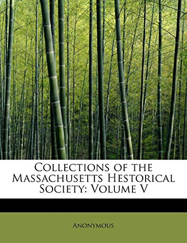 Collections of the Massachusetts Hestorical Society: Volume: Anonymous