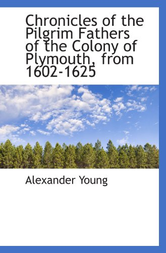 9781115664455: Chronicles of the Pilgrim Fathers of the Colony of Plymouth, from 1602-1625