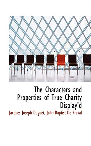 9781115668774: The Characters and Properties of True Charity Display'd