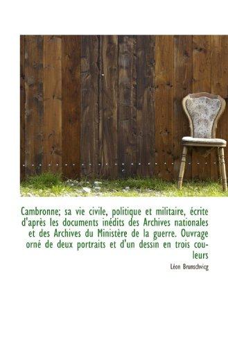 Cambronne; sa vie civile, politique et militaire, écrite d'après les documents inédits des Archives (French Edition) (1115670743) by Brunschvicg, Léon