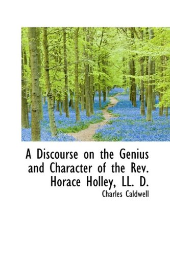 9781115677134: A Discourse on the Genius and Character of the Rev. Horace Holley, LL. D.
