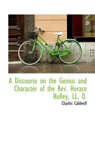9781115677172: A Discourse on the Genius and Character of the Rev. Horace Holley, LL. D.