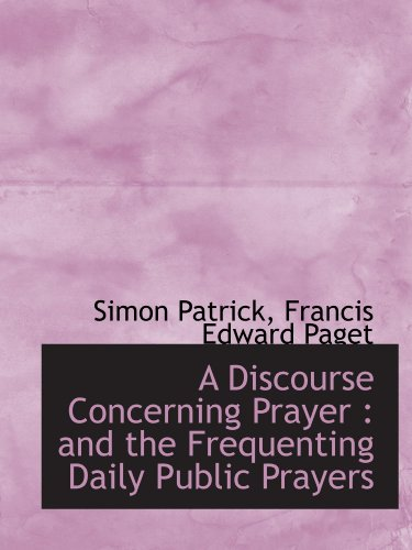 9781115677363: A Discourse Concerning Prayer : and the Frequenting Daily Public Prayers