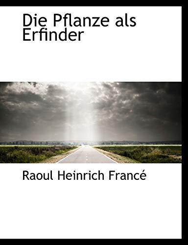Die Pflanze als Erfinder (German Edition): Francé, Raoul Heinrich