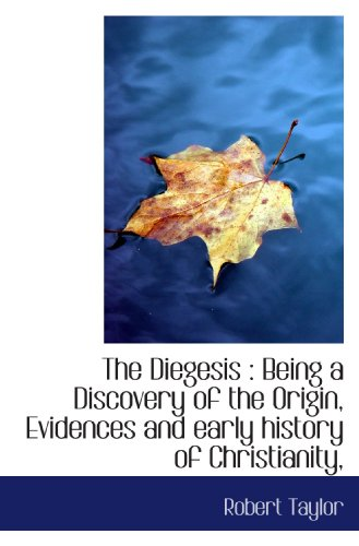 9781115681452: The Diegesis : Being a Discovery of the Origin, Evidences and early history of Christianity,