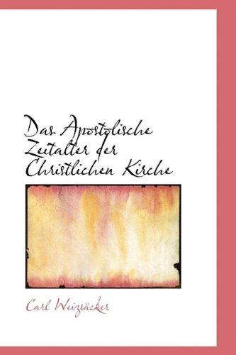 Das Apostolische Zeitalter der Christlichen Kirche: Carl Weizsäcker