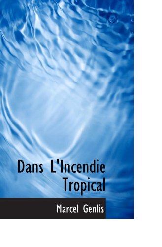 9781115694506: Dans L'Incendie Tropical
