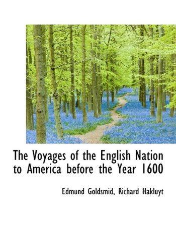 The Voyages of the English Nation to America before the Year 1600 (1115697196) by Edmund Goldsmid; Richard Hakluyt