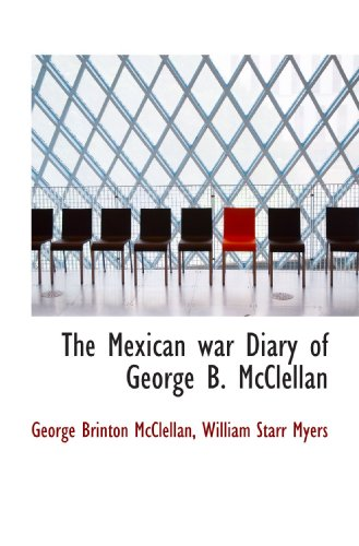 The Mexican war Diary of George B. McClellan (9781115699044) by George Brinton McClellan; William Starr Myers