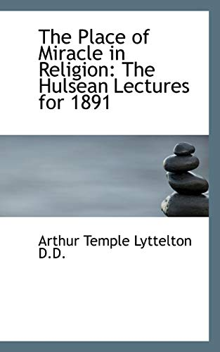 The Place of Miracle in Religion: Arthur Temple Lyttelton