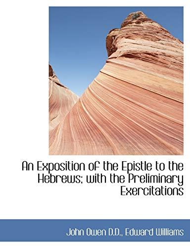 9781115706261: An Exposition of the Epistle to the Hebrews; with the Preliminary Exercitations