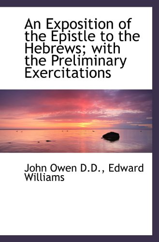 9781115706292: An Exposition of the Epistle to the Hebrews; with the Preliminary Exercitations