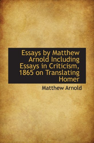 9781115713436: Essays by Matthew Arnold Including Essays in Criticism, 1865 on Translating Homer