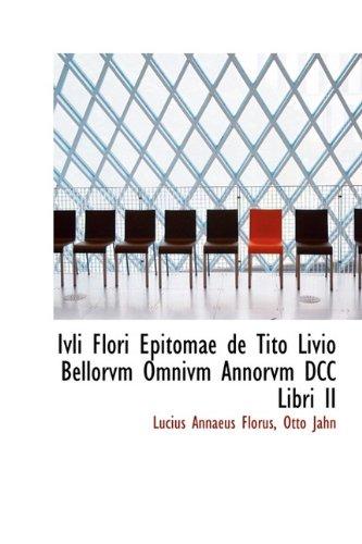 Ivli Flori Epitomae de Tito Livio Bellorvm: Lucius Annaeus Florus