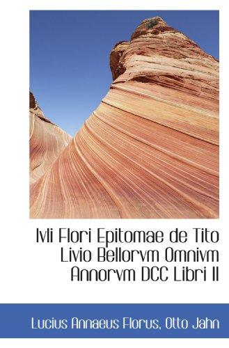 Ivli Flori Epitomae de Tito Livio Bellorvm: Lucius Annaeus Florus/