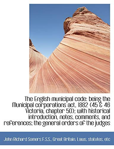 9781115719353: The English municipal code: being the Municipal corporations act, 1882 (45 & 46 Victoria, chapter 50