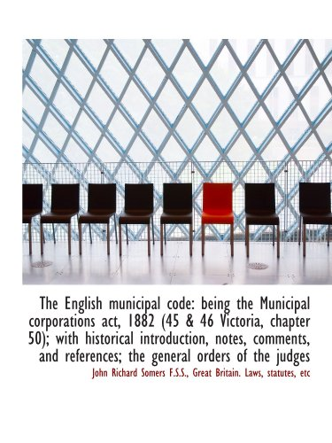 9781115719377: The English municipal code: being the Municipal corporations act, 1882 (45 & 46 Victoria, chapter 50