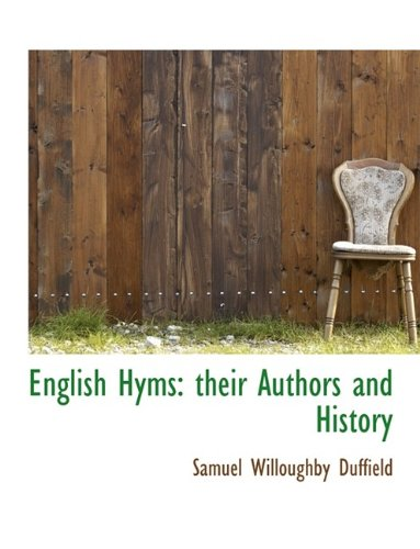 English Hyms: their Authors and History: Samuel Willoughby Duffield