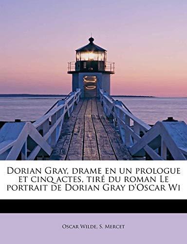 9781115733076: Dorian Gray, drame en un prologue et cinq actes, tiré du roman Le portrait de Dorian Gray d'Oscar Wi (French Edition)