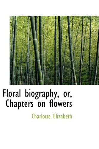 Floral biography, or, Chapters on flowers (1115758055) by Elizabeth, Charlotte