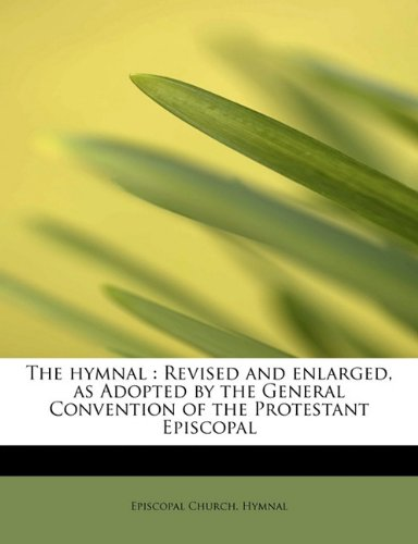 The hymnal: Revised and enlarged, as Adopted by the General Convention of the Protestant Episcopal:...