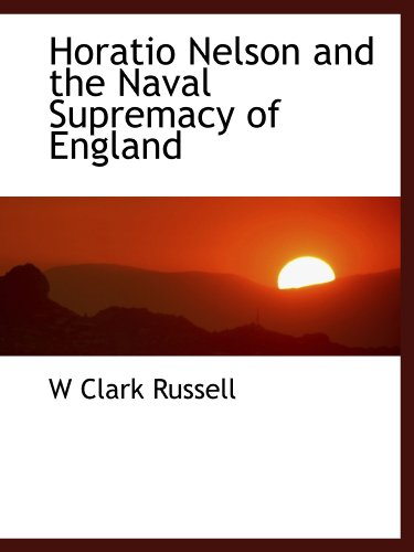 9781115772747: Horatio Nelson and the Naval Supremacy of England