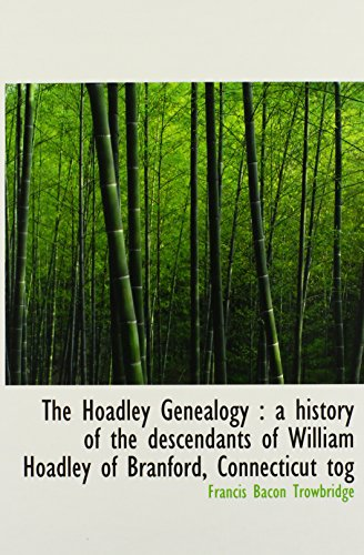 9781115774604: The Hoadley Genealogy: a history of the descendants of William Hoadley of Branford, Connecticut tog