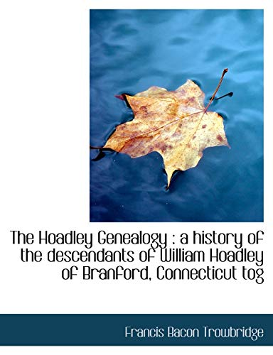 9781115774628: The Hoadley Genealogy: a history of the descendants of William Hoadley of Branford, Connecticut tog