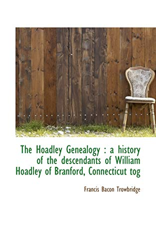 9781115774635: The Hoadley Genealogy: a history of the descendants of William Hoadley of Branford, Connecticut tog