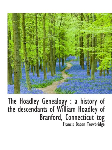 9781115774642: The Hoadley Genealogy : a history of the descendants of William Hoadley of Branford, Connecticut tog