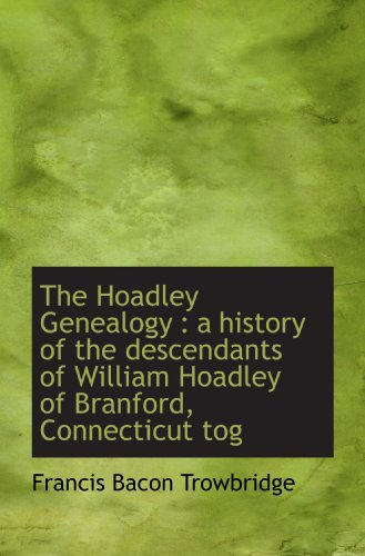 9781115774659: The Hoadley Genealogy : a history of the descendants of William Hoadley of Branford, Connecticut tog