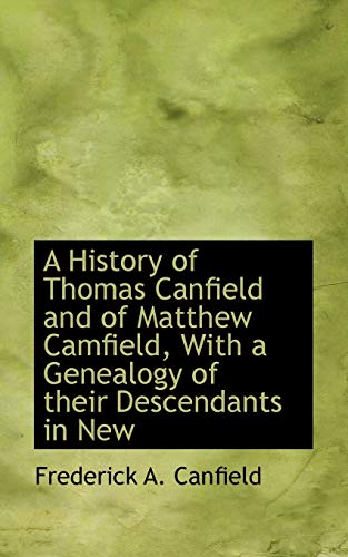 A History of Thomas Canfield and of Matthew Camfield, With a Genealogy of their Descendants in New:...