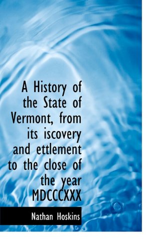 9781115776165: A History of the State of Vermont, from its iscovery and ettlement to the close of the year MDCCCXXX