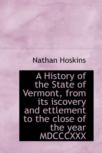 9781115776172: A History of the State of Vermont, from Its Iscovery and Ettlement to the Close of the Year MDCCCXXX