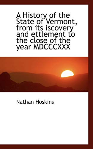 9781115776196: A History of the State of Vermont, from its iscovery and ettlement to the close of the year MDCCCXXX