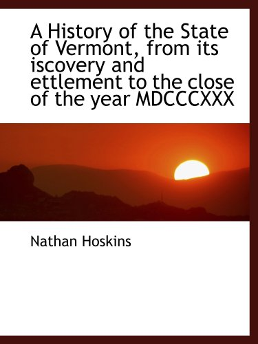 9781115776202: A History of the State of Vermont, from its iscovery and ettlement to the close of the year MDCCCXXX