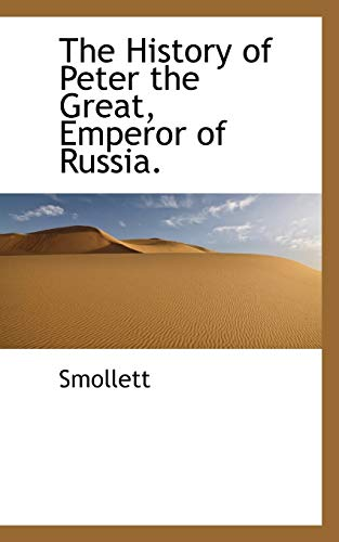 9781115778336: The History of Peter the Great, Emperor of Russia.