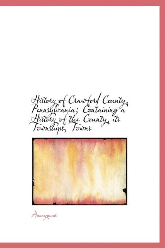9781115782364: History of Crawford County, Pennsylvania; Containing a History of the County, its Townships, Towns